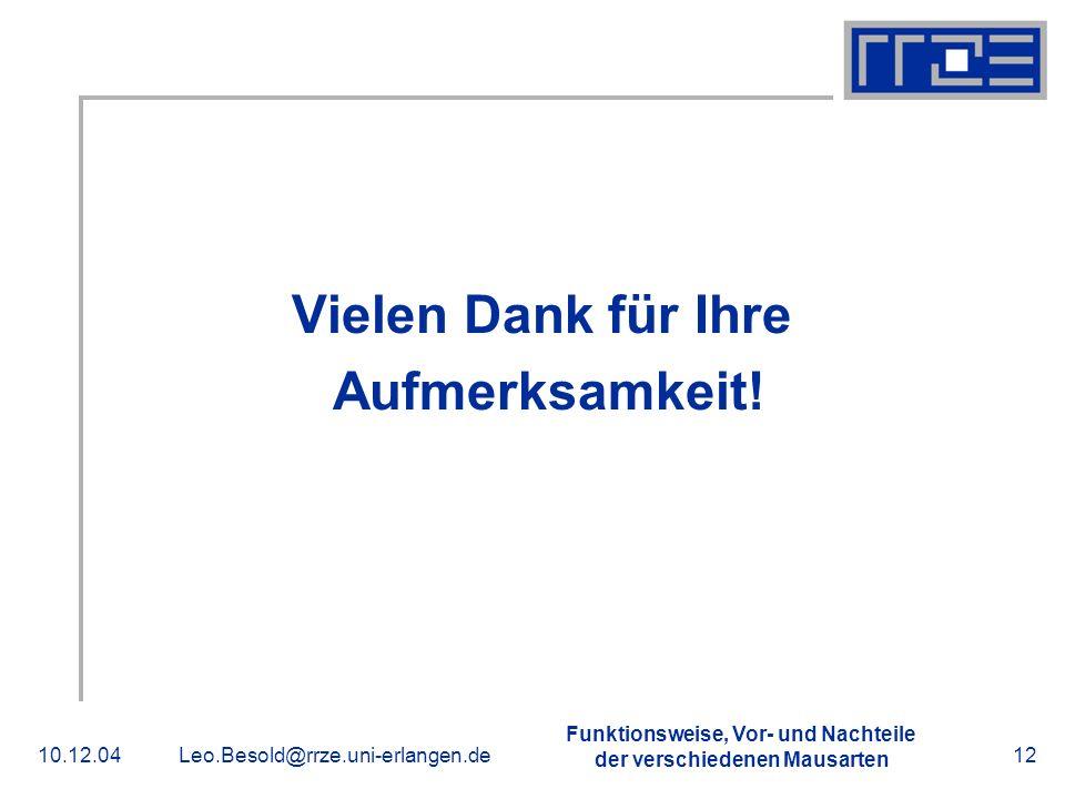 Funktionsweise, Vor- und Nachteile der verschiedenen Mausarten 10.12.04Leo.Besold@rrze.uni-erlangen.de12 Vielen Dank für Ihre Aufmerksamkeit! Danke!