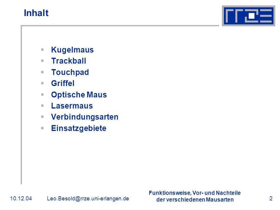Funktionsweise, Vor- und Nachteile der verschiedenen Mausarten 10.12.04Leo.Besold@rrze.uni-erlangen.de2 Inhalt Kugelmaus Trackball Touchpad Griffel Op