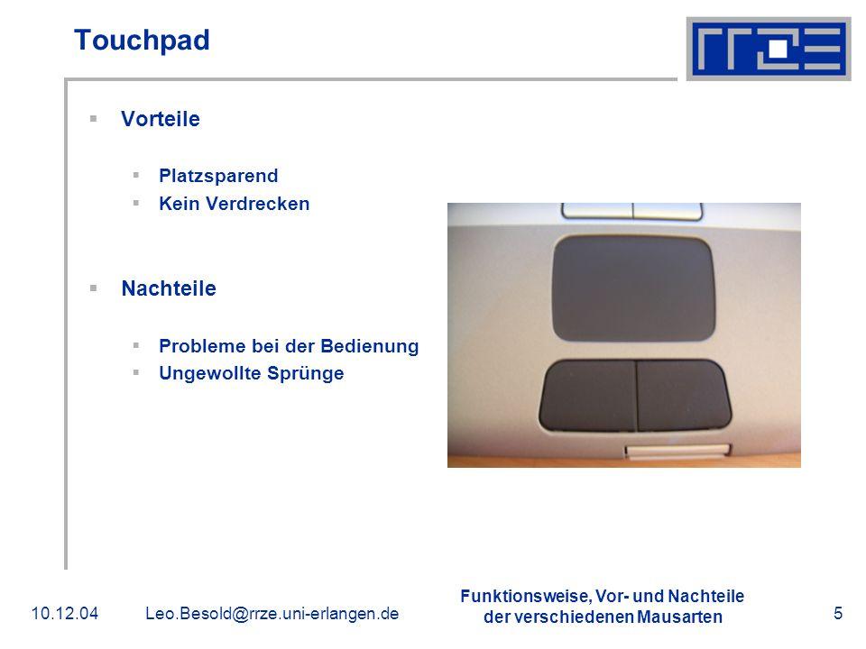 Funktionsweise, Vor- und Nachteile der verschiedenen Mausarten 10.12.04Leo.Besold@rrze.uni-erlangen.de5 Touchpad Vorteile Platzsparend Kein Verdrecken