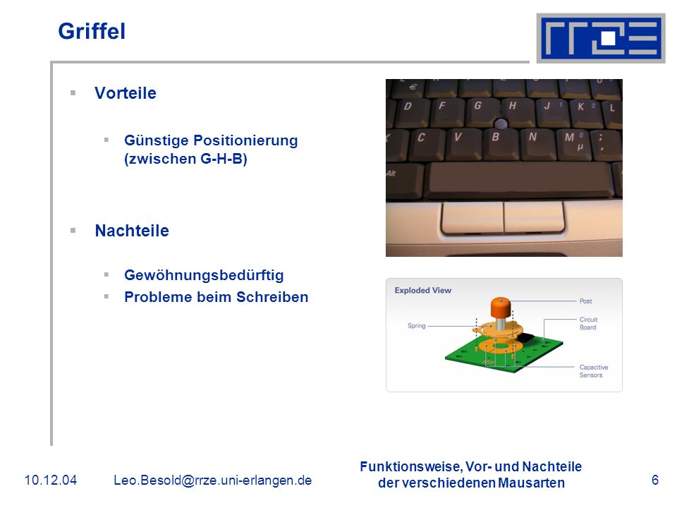 Funktionsweise, Vor- und Nachteile der verschiedenen Mausarten 10.12.04Leo.Besold@rrze.uni-erlangen.de7 Optische Maus Vorteile Funktioniert grudsätzlich auf Tischen, Stoffen usw.