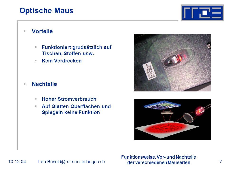 Funktionsweise, Vor- und Nachteile der verschiedenen Mausarten 10.12.04Leo.Besold@rrze.uni-erlangen.de7 Optische Maus Vorteile Funktioniert grudsätzli