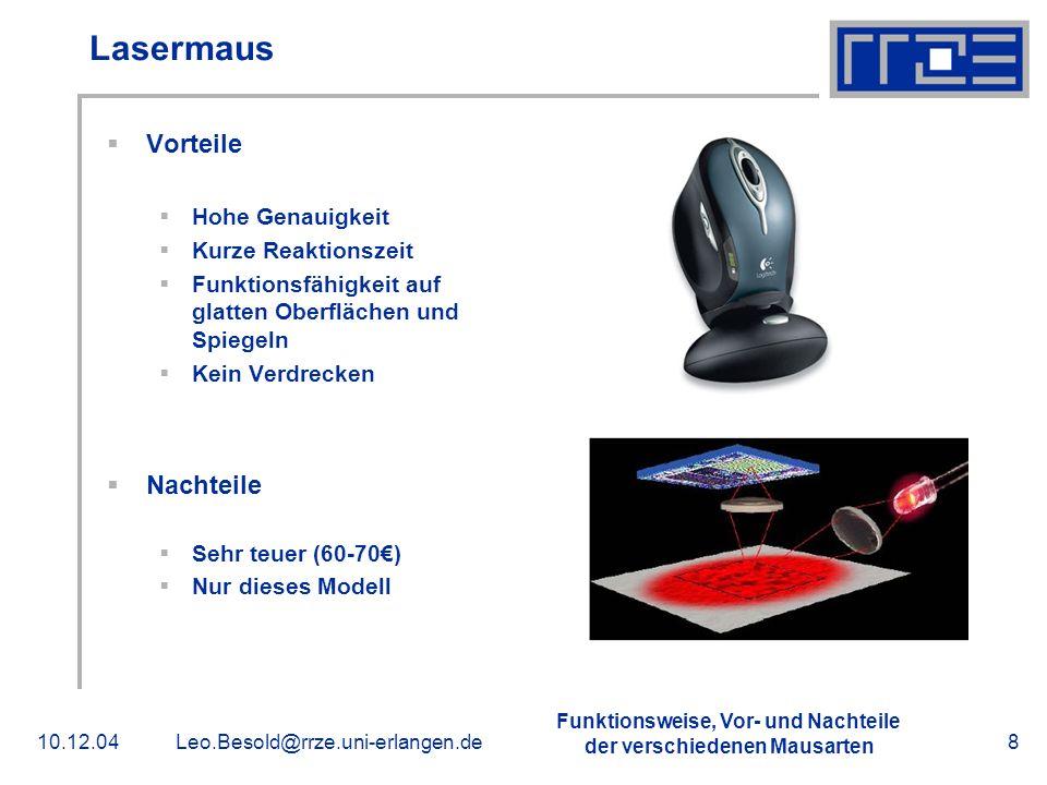 Funktionsweise, Vor- und Nachteile der verschiedenen Mausarten 10.12.04Leo.Besold@rrze.uni-erlangen.de8 Lasermaus Vorteile Hohe Genauigkeit Kurze Reak