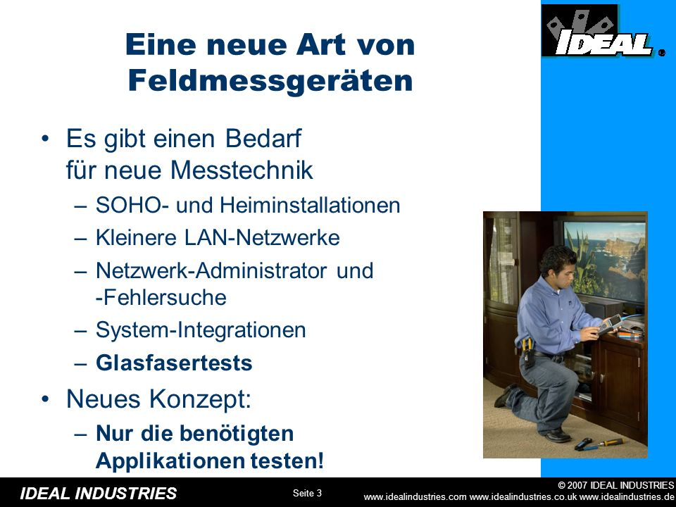 Seite 24 © 2007 IDEAL INDUSTRIES www.idealindustries.com www.idealindustries.co.uk www.idealindustries.de IDEAL INDUSTRIES Einfaches Ausdrucken der Messergebnisse –Keine PC-Software nötig!.