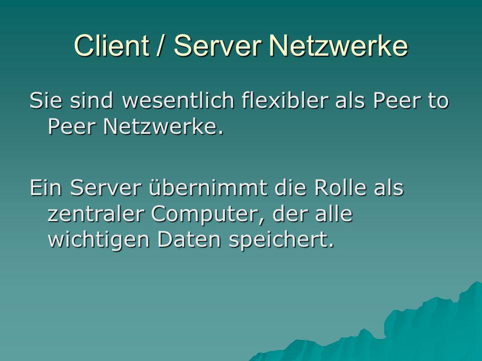 Client / Server Netzwerke Sie sind wesentlich flexibler als Peer to Peer Netzwerke. Ein Server übernimmt die Rolle als zentraler Computer, der alle wi