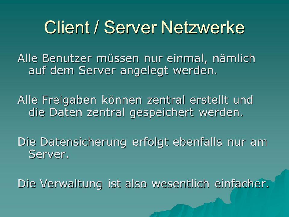 Alle Benutzer müssen nur einmal, nämlich auf dem Server angelegt werden. Alle Freigaben können zentral erstellt und die Daten zentral gespeichert werd