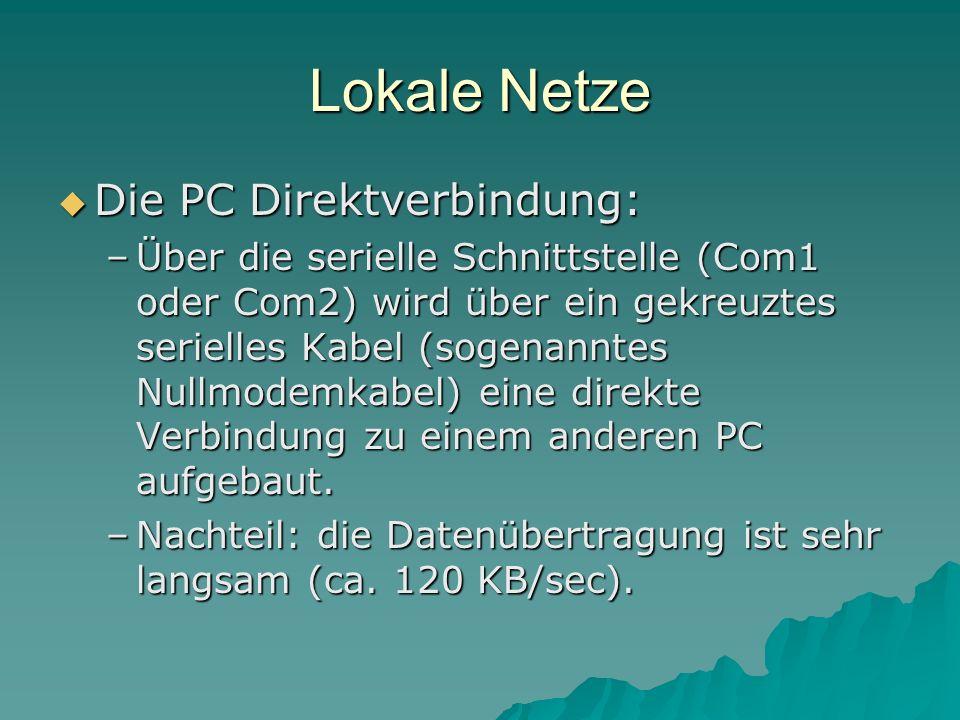 Lokale Netze Die PC Direktverbindung: Die PC Direktverbindung: –Über die serielle Schnittstelle (Com1 oder Com2) wird über ein gekreuztes serielles Ka