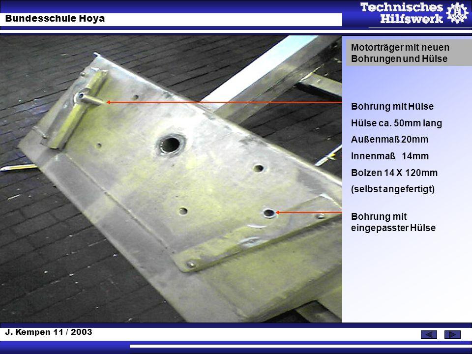 J. Kempen 11 / 2003 Bundesschule Hoya Motorträger mit neuen Bohrungen und Hülse Bohrung mit Hülse Hülse ca. 50mm lang Außenmaß 20mm Innenmaß 14mm Bolz