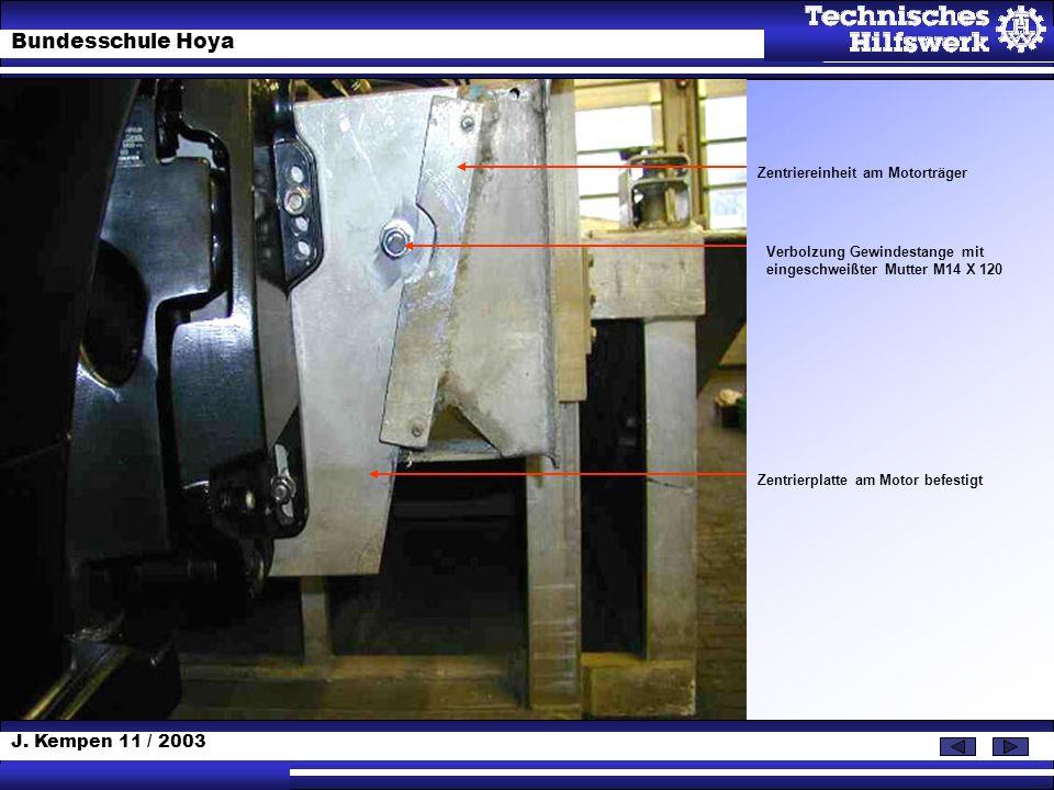 J. Kempen 11 / 2003 Bundesschule Hoya Zentriereinheit am Motorträger Verbolzung Gewindestange mit eingeschweißter Mutter M14 X 120 Zentrierplatte am M