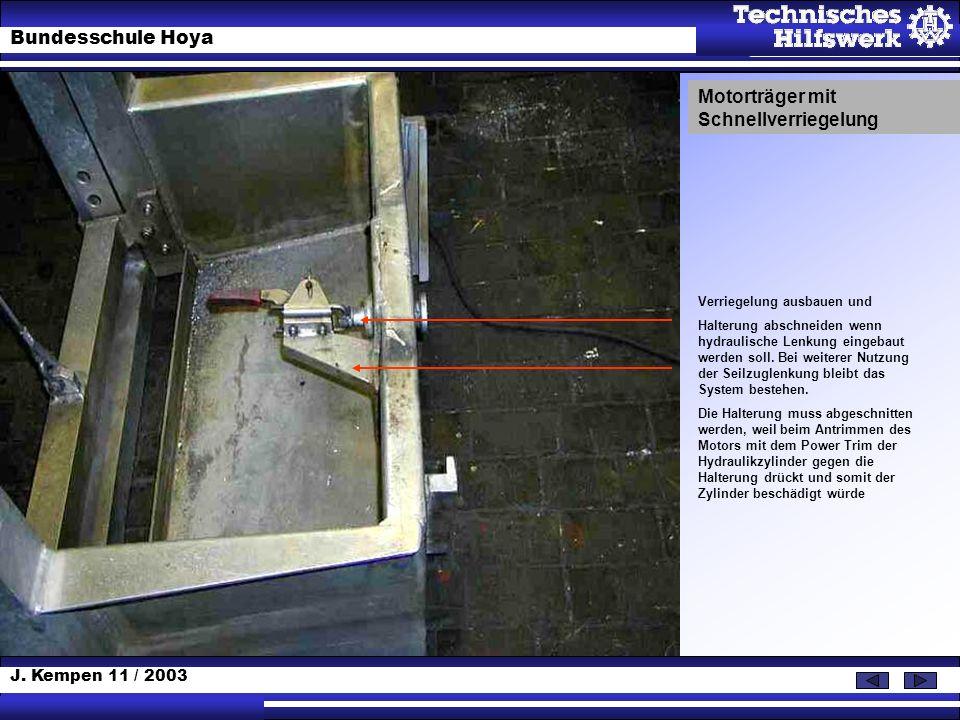 J. Kempen 11 / 2003 Bundesschule Hoya Motorträger mit Schnellverriegelung Verriegelung ausbauen und Halterung abschneiden wenn hydraulische Lenkung ei