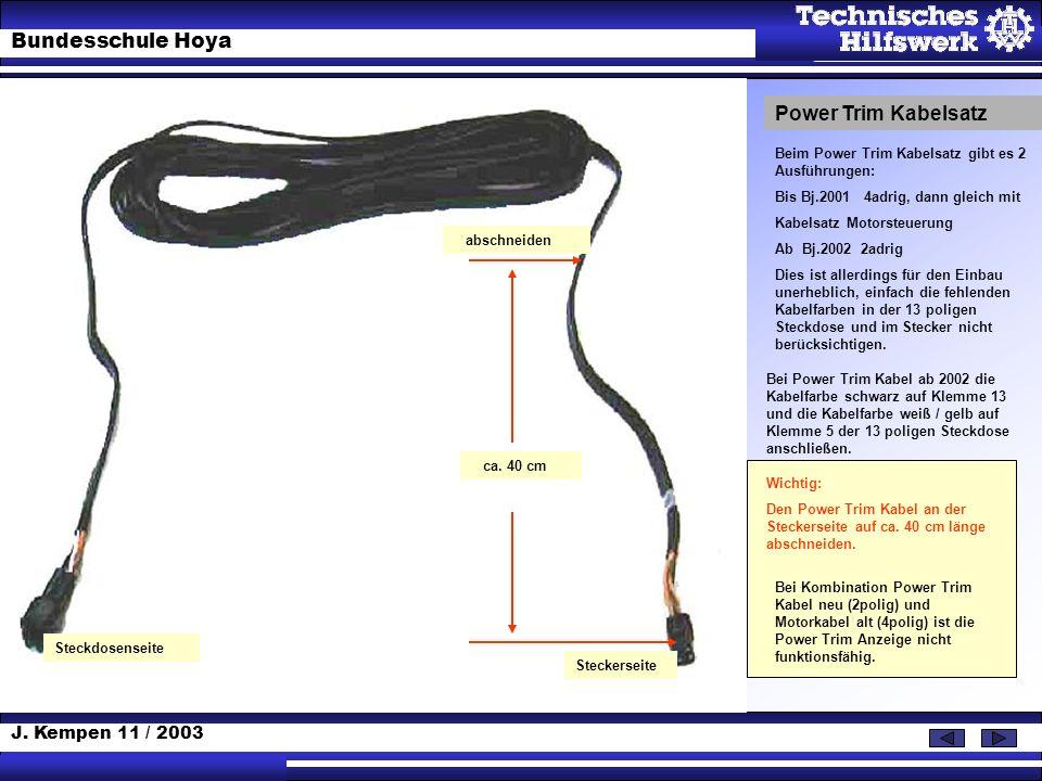 J. Kempen 11 / 2003 Bundesschule Hoya Power Trim Kabelsatz Beim Power Trim Kabelsatz gibt es 2 Ausführungen: Bis Bj.2001 4adrig, dann gleich mit Kabel