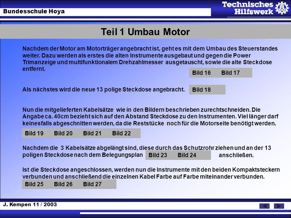 J. Kempen 11 / 2003 Bundesschule Hoya Teil 1 Umbau Motor Nachdem der Motor am Motorträger angebracht ist, geht es mit dem Umbau des Steuerstandes weit
