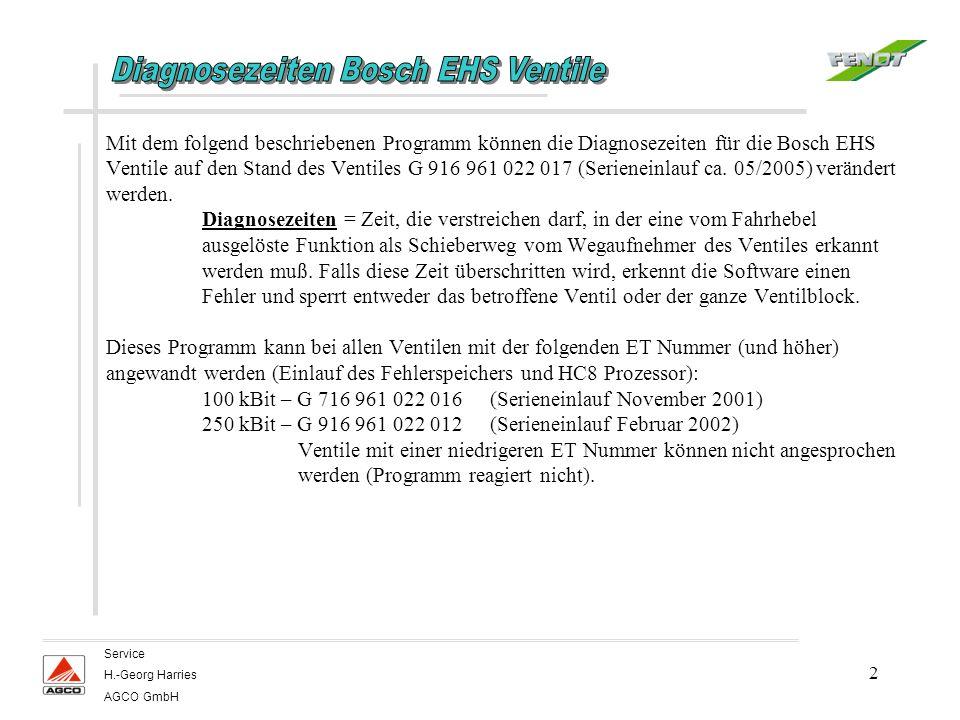 2 Service H.-Georg Harries AGCO GmbH Mit dem folgend beschriebenen Programm können die Diagnosezeiten für die Bosch EHS Ventile auf den Stand des Ventiles G 916 961 022 017 (Serieneinlauf ca.