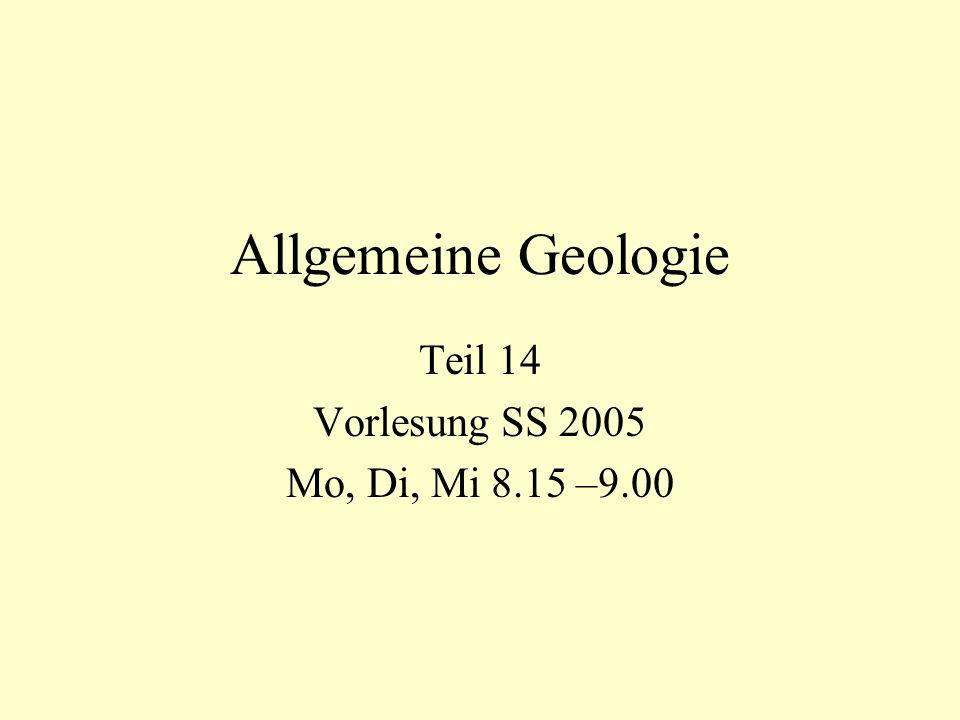 Allgemeine Geologie Teil 14 Vorlesung SS 2005 Mo, Di, Mi 8.15 –9.00