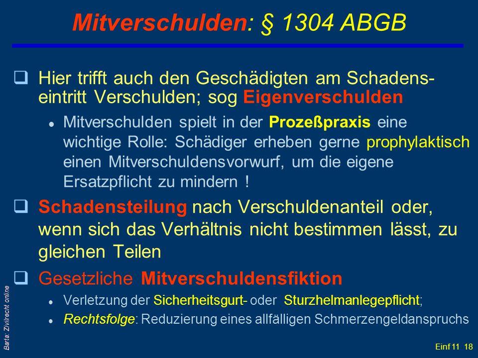 Einf 11 18 Barta: Zivilrecht online Mitverschulden: § 1304 ABGB qHier trifft auch den Geschädigten am Schadens- eintritt Verschulden; sog Eigenverschu