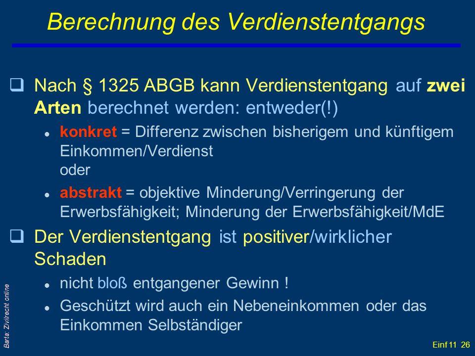 Einf 11 26 Barta: Zivilrecht online Berechnung des Verdienstentgangs qNach § 1325 ABGB kann Verdienstentgang auf zwei Arten berechnet werden: entweder