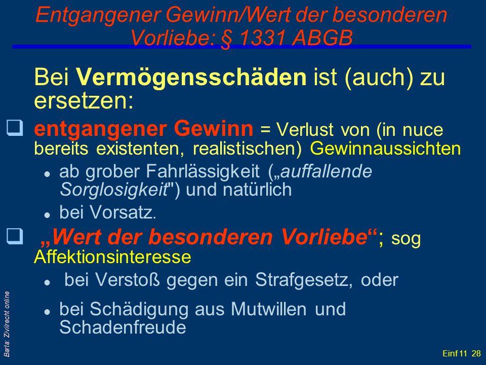 Einf 11 28 Barta: Zivilrecht online Entgangener Gewinn/Wert der besonderen Vorliebe: § 1331 ABGB Bei Vermögensschäden ist (auch) zu ersetzen: qentgang