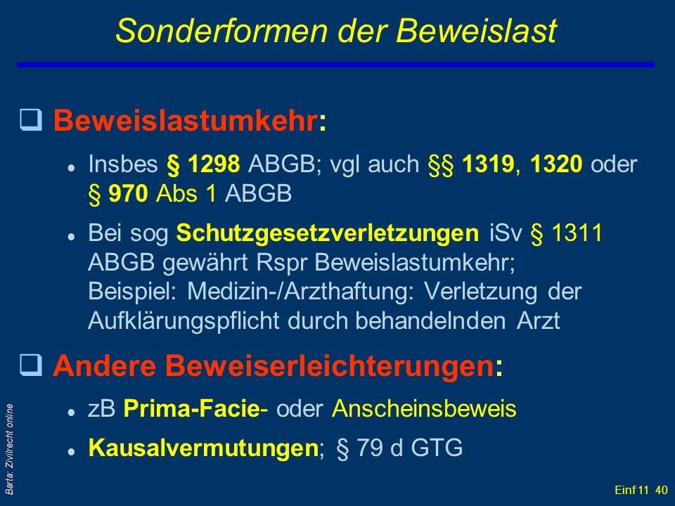 Einf 11 40 Barta: Zivilrecht online Sonderformen der Beweislast qBeweislastumkehr: l Insbes § 1298 ABGB; vgl auch §§ 1319, 1320 oder § 970 Abs 1 ABGB