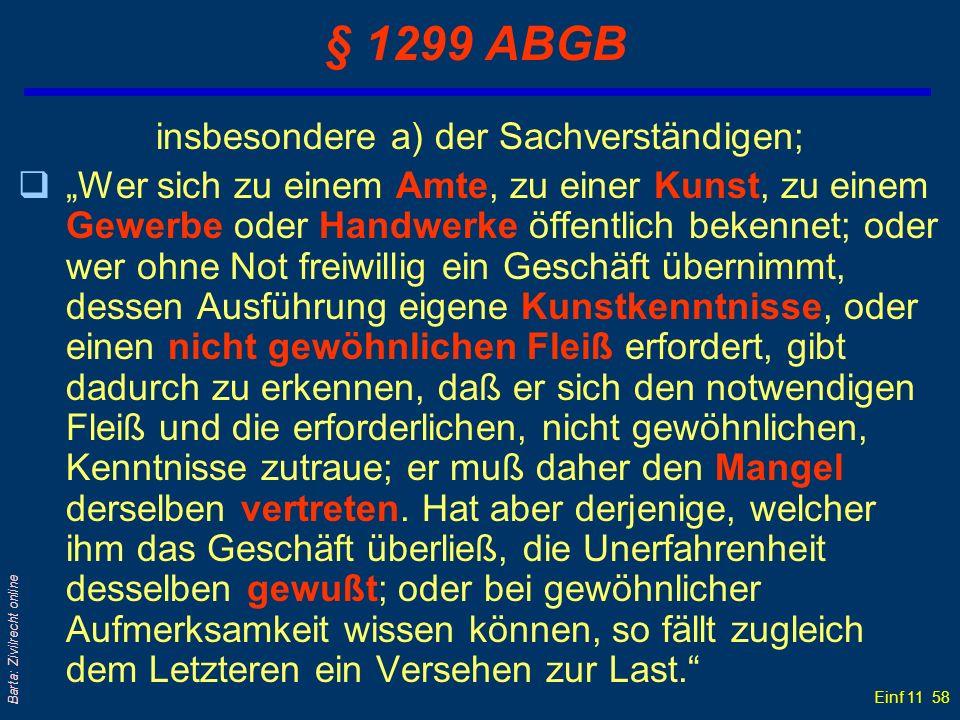 Einf 11 58 Barta: Zivilrecht online § 1299 ABGB insbesondere a) der Sachverständigen; qWer sich zu einem Amte, zu einer Kunst, zu einem Gewerbe oder H