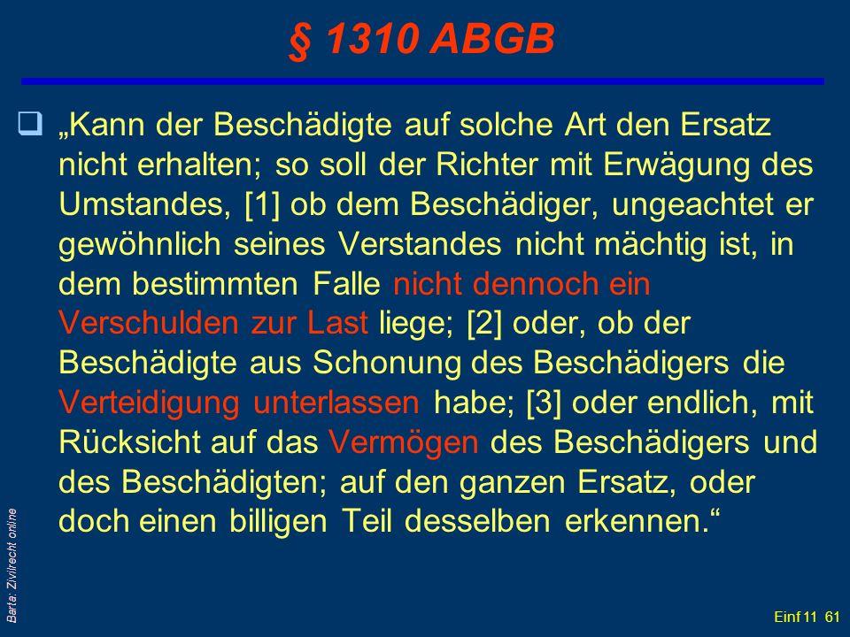 Einf 11 61 Barta: Zivilrecht online § 1310 ABGB qKann der Beschädigte auf solche Art den Ersatz nicht erhalten; so soll der Richter mit Erwägung des U
