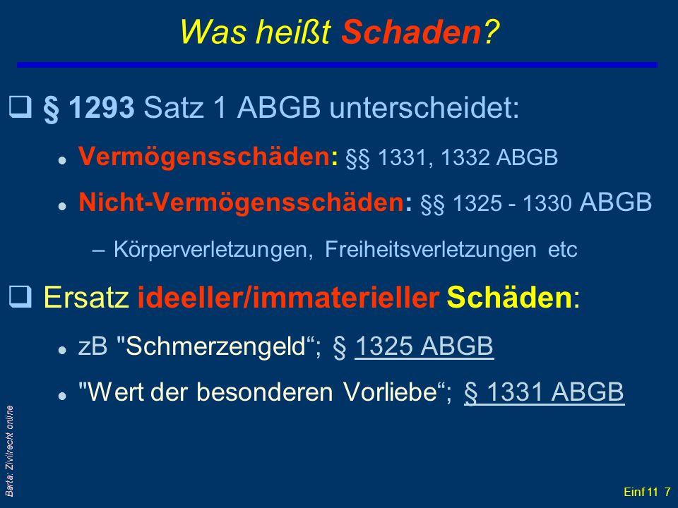 Einf 11 7 Barta: Zivilrecht online Was heißt Schaden? q§ 1293 Satz 1 ABGB unterscheidet: l Vermögensschäden: §§ 1331, 1332 ABGB l Nicht-Vermögensschäd