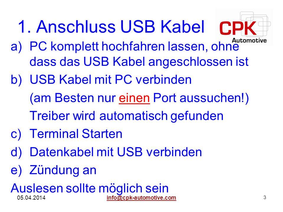 3 05.04.2014 1. Anschluss USB Kabel a)PC komplett hochfahren lassen, ohne dass das USB Kabel angeschlossen ist b)USB Kabel mit PC verbinden (am Besten