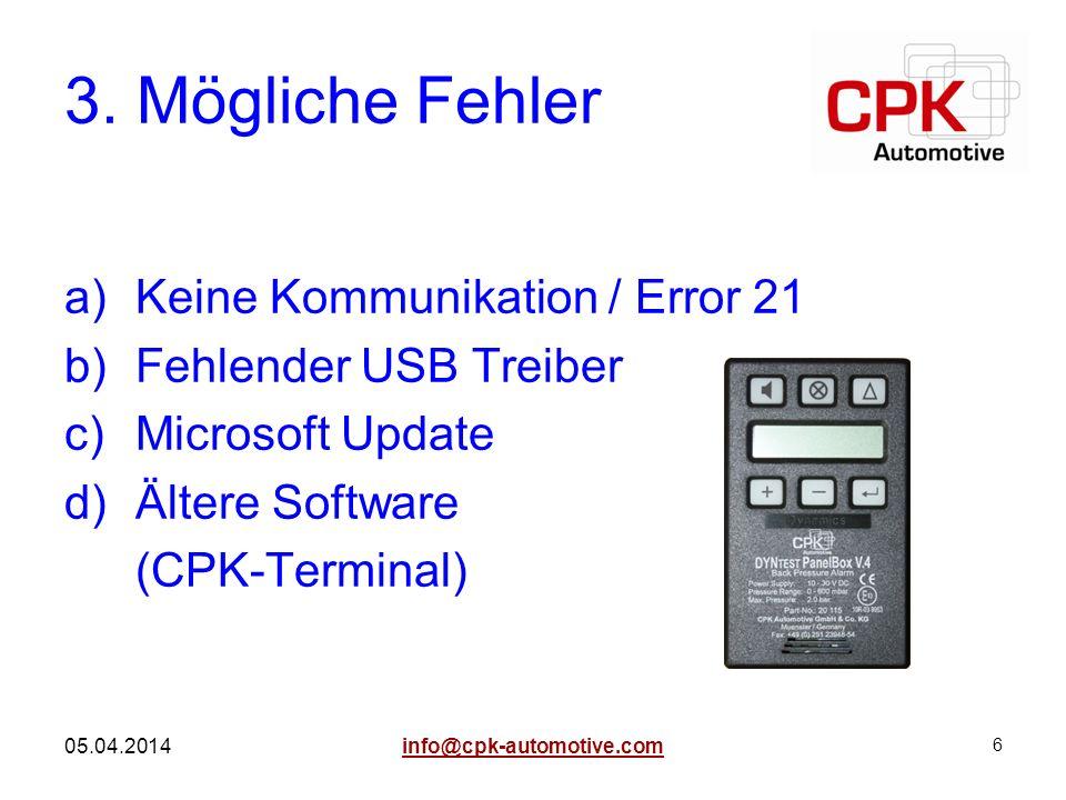 6 05.04.2014 3. Mögliche Fehler a)Keine Kommunikation / Error 21 b)Fehlender USB Treiber c)Microsoft Update d)Ältere Software (CPK-Terminal) info@cpk-