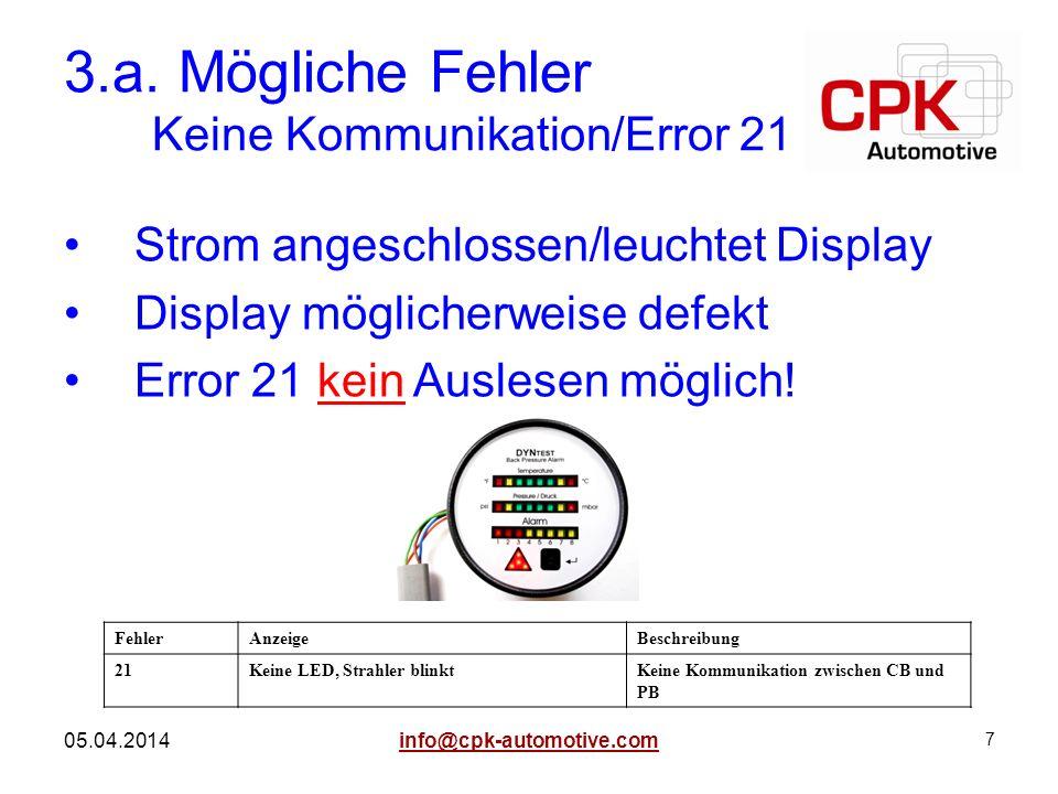 7 05.04.2014 3.a. Mögliche Fehler Keine Kommunikation/Error 21 Strom angeschlossen/leuchtet Display Display möglicherweise defekt Error 21 kein Ausles