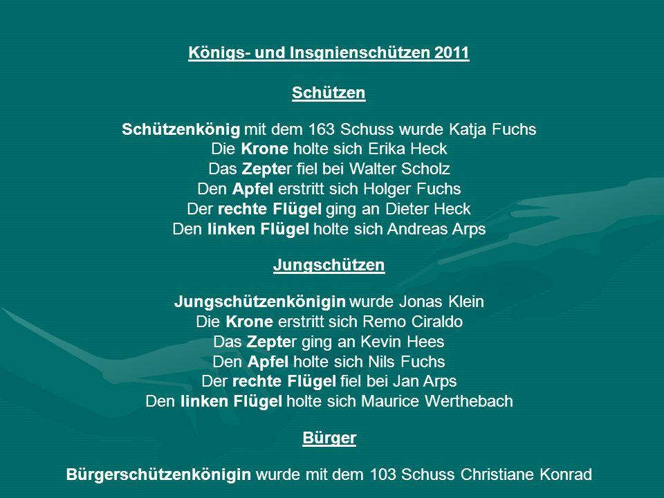 Königs- und Insgnienschützen 2011 Schützen Schützenkönig mit dem 163 Schuss wurde Katja Fuchs Die Krone holte sich Erika Heck Das Zepter fiel bei Walt