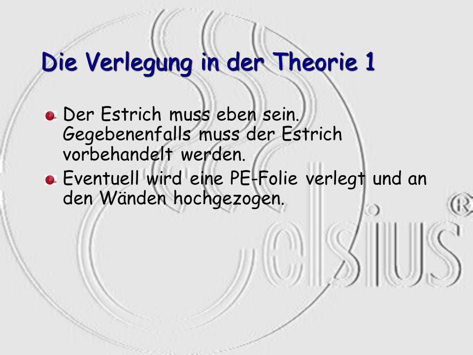Die Verlegung in der Theorie 1 Der Estrich muss eben sein. Gegebenenfalls muss der Estrich vorbehandelt werden. Eventuell wird eine PE-Folie verlegt u