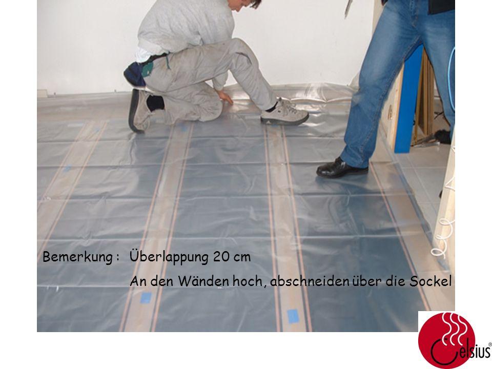 Bemerkung :Überlappung 20 cm An den Wänden hoch, abschneiden über die Sockel