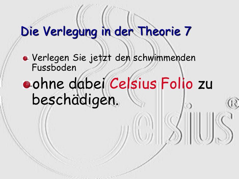 Die Verlegung in der Theorie 7 Verlegen Sie jetzt den schwimmenden Fussboden ohne dabei Celsius Folio zu beschädigen.