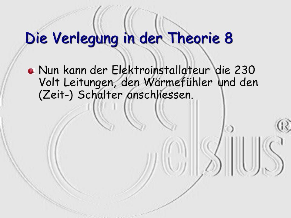 Die Verlegung in der Theorie 8 Nun kann der Elektroinstallateur die 230 Volt Leitungen, den Wärmefühler und den (Zeit-) Schalter anschliessen.