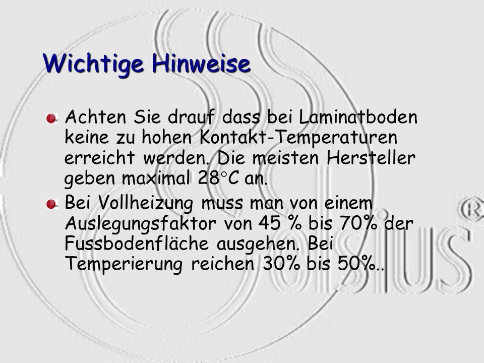 Wichtige Hinweise Achten Sie drauf dass bei Laminatboden keine zu hohen Kontakt-Temperaturen erreicht werden. Die meisten Hersteller geben maximal 28°