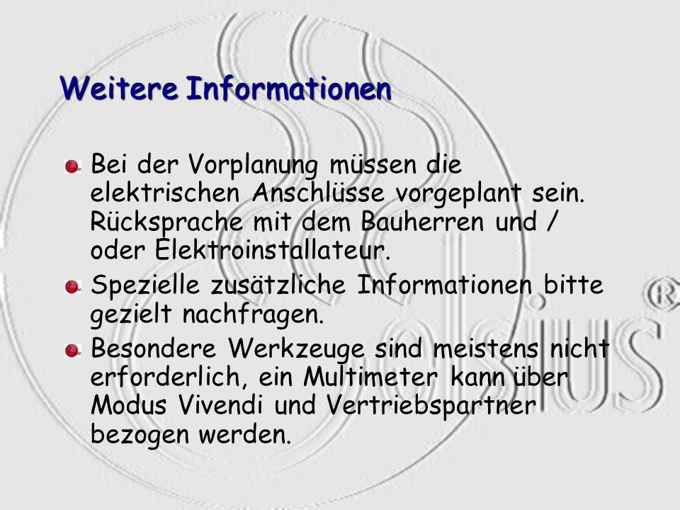 Weitere Informationen Bei der Vorplanung müssen die elektrischen Anschlüsse vorgeplant sein. Rücksprache mit dem Bauherren und / oder Elektroinstallat