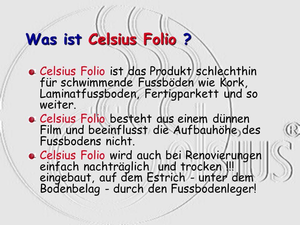 Was ist Celsius Folio ? Celsius Folio ist das Produkt schlechthin für schwimmende Fussböden wie Kork, Laminatfussboden, Fertigparkett und so weiter. C