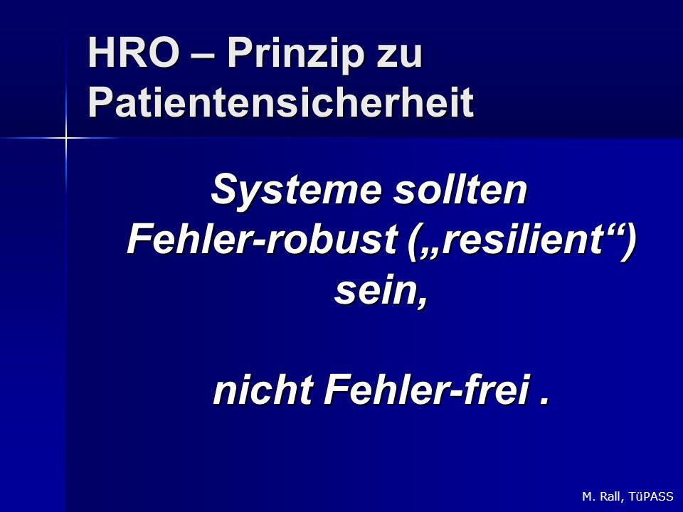HRO – Prinzip zu Patientensicherheit Systeme sollten Fehler-robust (resilient) sein, nicht Fehler-frei.