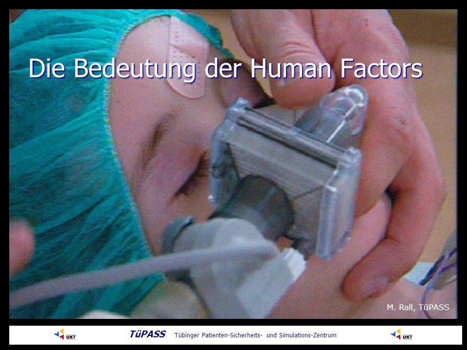 Die Bedeutung der Human Factors TüPASS Tübinger Patienten-Sicherheits- und Simulations-Zentrum M.