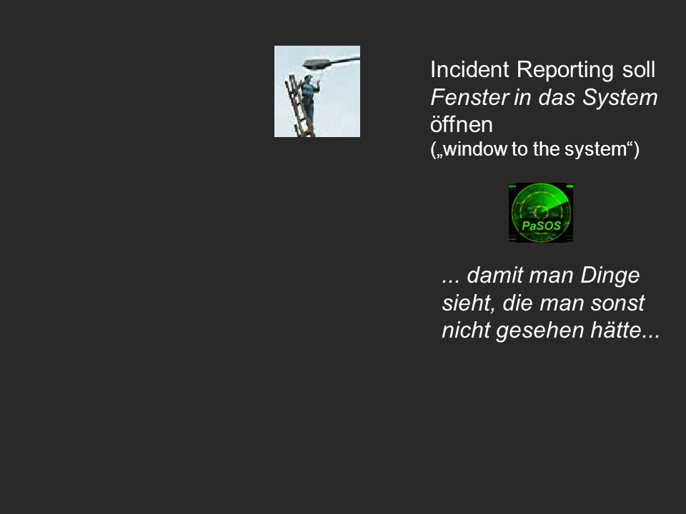 Incident Reporting soll Fenster in das System öffnen (window to the system)...