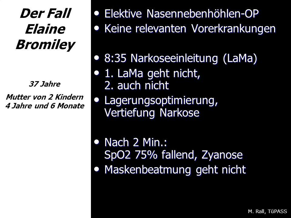 Der Fall Elaine Bromiley 37 Jahre Mutter von 2 Kindern 4 Jahre und 6 Monate Elektive Nasennebenhöhlen-OP Elektive Nasennebenhöhlen-OP Keine relevanten Vorerkrankungen Keine relevanten Vorerkrankungen 8:35 Narkoseeinleitung (LaMa) 8:35 Narkoseeinleitung (LaMa) 1.