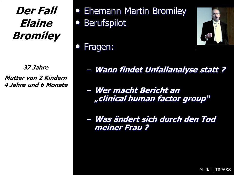 Der Fall Elaine Bromiley 37 Jahre Mutter von 2 Kindern 4 Jahre und 6 Monate Ehemann Martin Bromiley Ehemann Martin Bromiley Berufspilot Berufspilot Fragen: Fragen: –Wann findet Unfallanalyse statt .