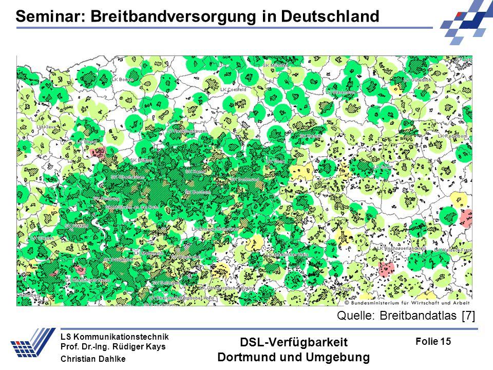 Seminar: Breitbandversorgung in Deutschland Folie 15 LS Kommunikationstechnik Prof. Dr.-Ing. Rüdiger Kays Christian Dahlke DSL-Verfügbarkeit Dortmund