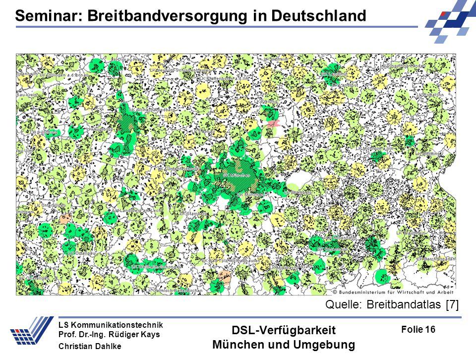 Seminar: Breitbandversorgung in Deutschland Folie 16 LS Kommunikationstechnik Prof. Dr.-Ing. Rüdiger Kays Christian Dahlke DSL-Verfügbarkeit München u