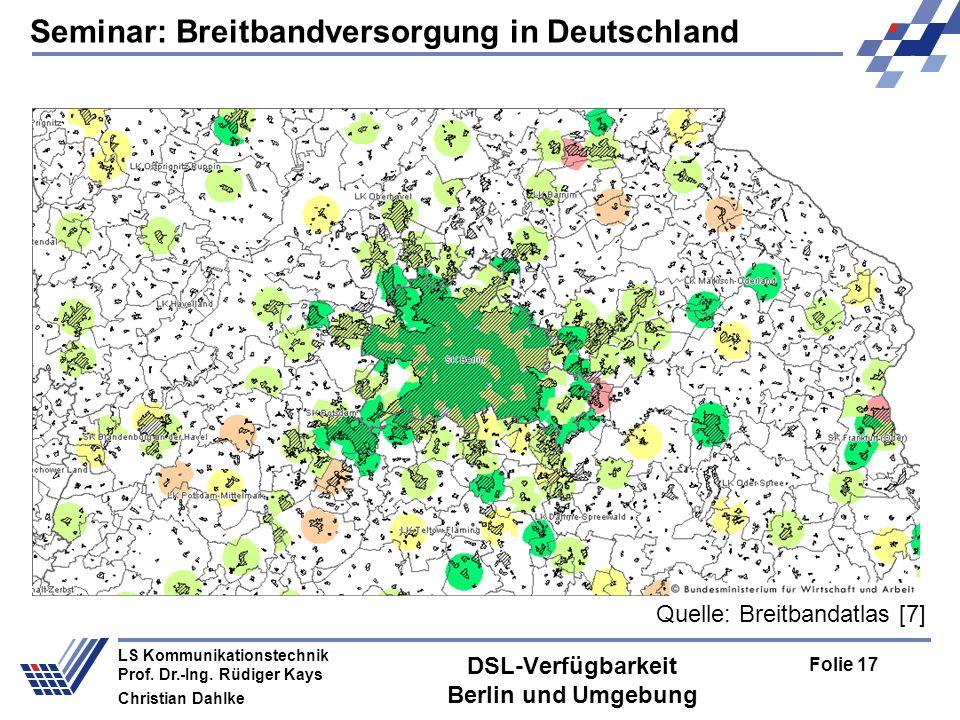 Seminar: Breitbandversorgung in Deutschland Folie 17 LS Kommunikationstechnik Prof. Dr.-Ing. Rüdiger Kays Christian Dahlke DSL-Verfügbarkeit Berlin un