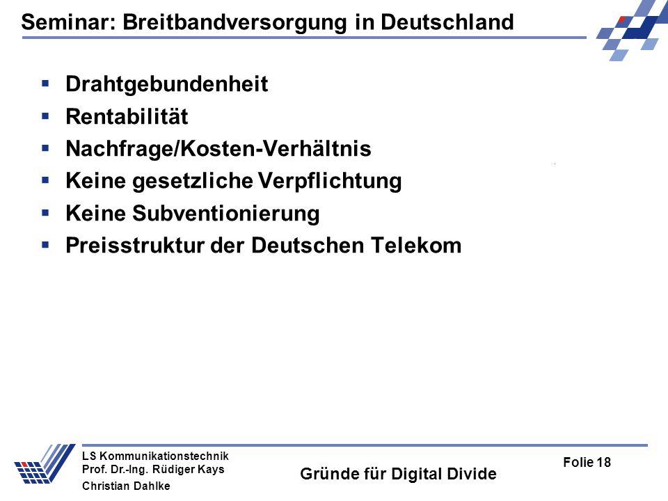 Seminar: Breitbandversorgung in Deutschland Folie 18 LS Kommunikationstechnik Prof. Dr.-Ing. Rüdiger Kays Christian Dahlke Gründe für Digital Divide D