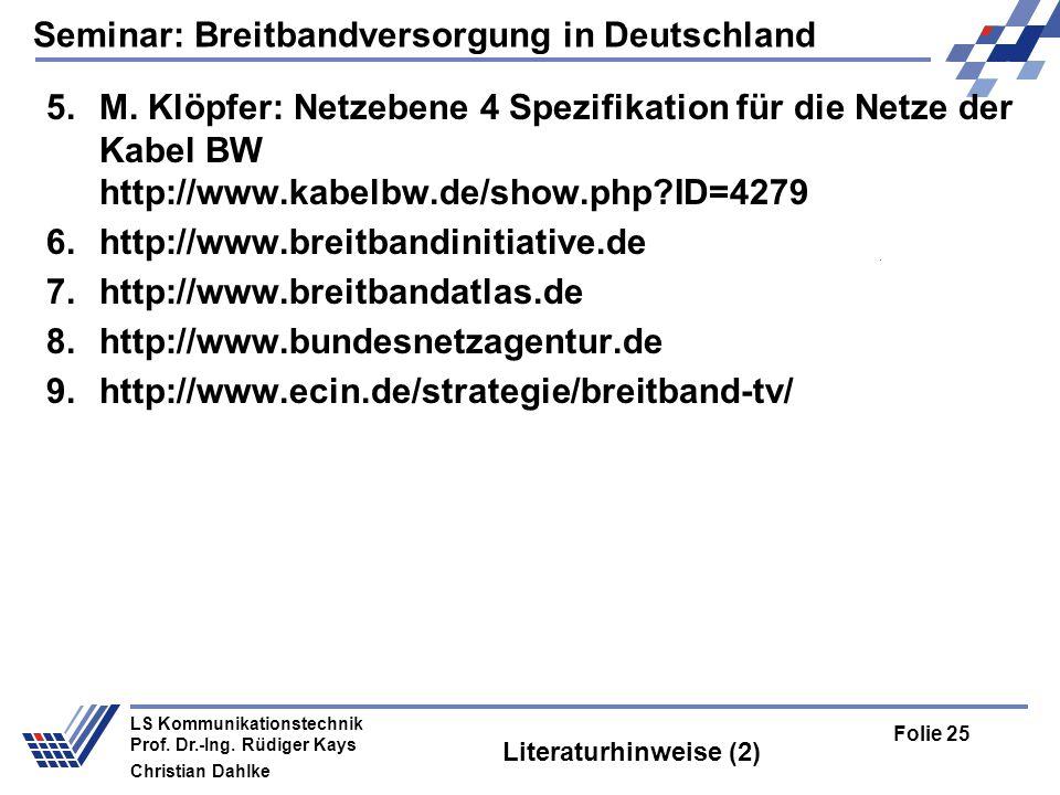 Seminar: Breitbandversorgung in Deutschland Folie 25 LS Kommunikationstechnik Prof. Dr.-Ing. Rüdiger Kays Christian Dahlke Literaturhinweise (2) 5.M.