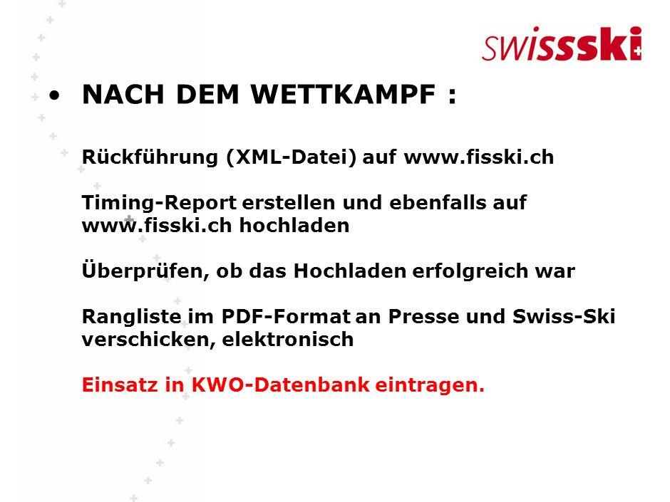 NACH DEM WETTKAMPF : Rückführung (XML-Datei) auf www.fisski.ch Timing-Report erstellen und ebenfalls auf www.fisski.ch hochladen Überprüfen, ob das Ho