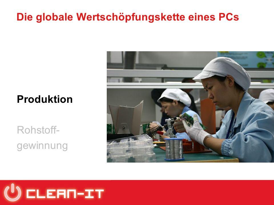 Die globale Wertschöpfungskette eines PCs Produktion Rohstoff- gewinnung