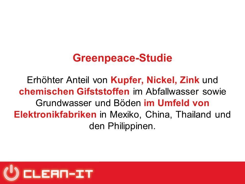 Greenpeace-Studie Erhöhter Anteil von Kupfer, Nickel, Zink und chemischen Gifststoffen im Abfallwasser sowie Grundwasser und Böden im Umfeld von Elektronikfabriken in Mexiko, China, Thailand und den Philippinen.