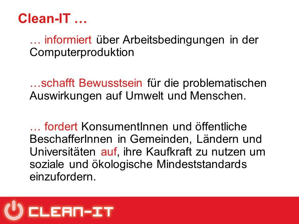 Clean-IT … … informiert über Arbeitsbedingungen in der Computerproduktion …schafft Bewusstsein für die problematischen Auswirkungen auf Umwelt und Menschen.