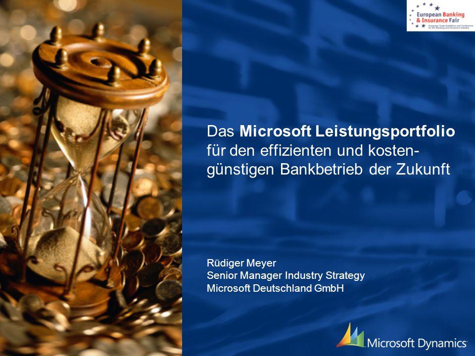 Das Microsoft Leistungsportfolio für den effizienten und kosten- günstigen Bankbetrieb der Zukunft Rüdiger Meyer Senior Manager Industry Strategy Micr